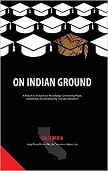 On Indian Ground: California (On Indian Ground: a Return to Indigenous Knowledge: Generating Hope, Leadership and Sovereignty Through Education)