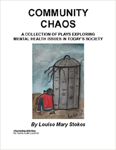 Community Chaos : A Collection of Plays Exploring Mental