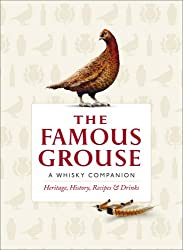 The Famous Grouse: A Whisky Companion: Heritage, History, Recipes & Drinks