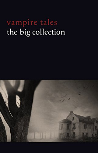Vampire Tales: The Big Collection (80+ stories in one volume: The Viy, The Fate of Madame Cabanel, The Parasite, Good Lady Ducayne, Count Magnus, For the ... Fang, Blood Lust, Four Wooden Stakes...)