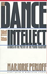 The Dance of the Intellect: Studies in the Poetry of the Pound Tradition (Avant-Garde & Modernism Studies)