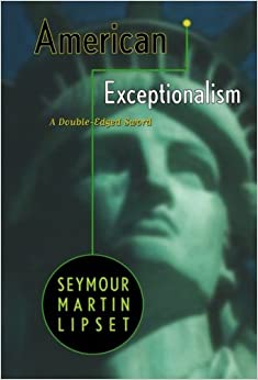 american exceptionalism a double edged sword seymour martin  american exceptionalism a double edged sword