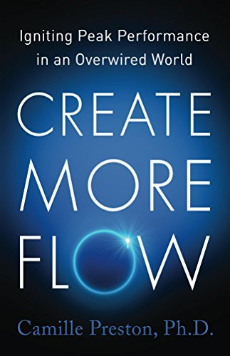 Create More Flow: Igniting Peak Performance in an Overwired World
