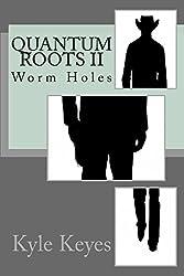 Quantum Roots II: Worm Holes (Volume 2)