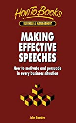 Making Effective Speeches: How to motivate and persuade in every business situation