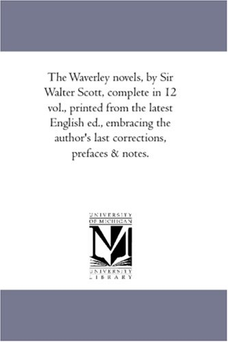 The Waverley novels, by Sir Walter Scott, complete in 12 vol., printed from the latest English ed., embracing the author