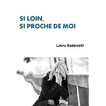 Si loin, si proche de moi (French Edition)