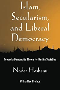Islam, Secularism, and Liberal Democracy: Toward a Democratic Theory for Muslim Societies from Oxford University Press