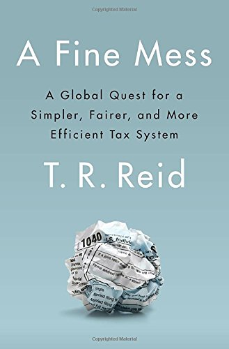 A Fine Mess: A Global Quest for a Simpler, Fairer, and More Efficient Tax System