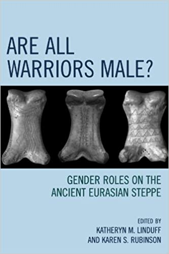 Are All Warriors Male: Gender Roles on the Ancient Eurasian Steppe (Gender and Archaeology)