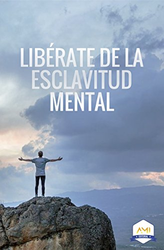 LIBÉRATE DE LA ESCLAVITUD MENTAL (Spanish Edition)