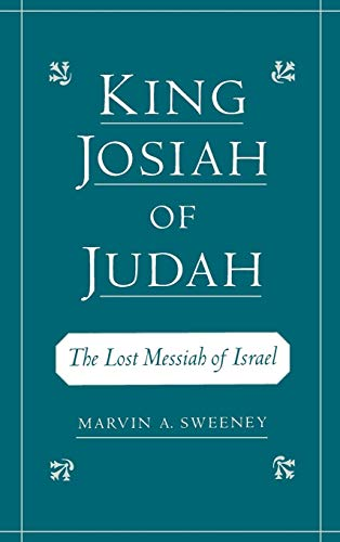 King Josiah of Judah: The Lost Messiah of Israel