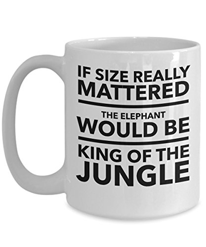 Jungle Costume Themed Ideas Cheap (If Size Really Mattered The Elephant Would Be King Of The Jungle - MMA - 15oz Coffee Mug - Great gift idea for BFF/Friend/Coworker/Boss/Secret Santa/birthday/Husband/Wife/girlfriend/Boyfriend)