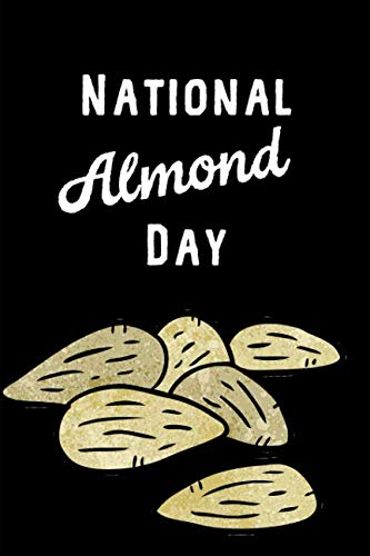 National Almond Day: February 16th Celebration Gift: This is a blank, lined journal that makes a perfect National Almond Day gift for men or women. ... pages, a convenient size to write things in.