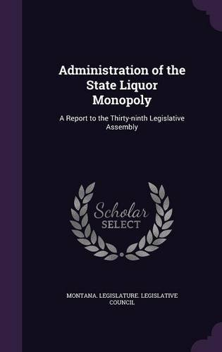 Administration of the State Liquor Monopoly: A Report to the Thirty-ninth Legislative Assembly ebook