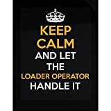 Keep Calm And Let The Loader Operator Handle It Cool Gift - Sticker
