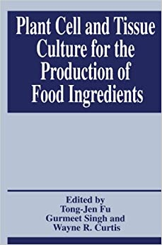 Book Plant Cell and Tissue Culture for the Production of Food Ingredients
