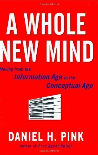 By Daniel H. Pink - A Whole New Mind: Why Right-Brainers Will Rule the Future (2/22/05)