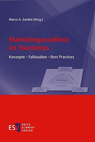 Marketingexzellenz im Tourismus: Konzepte - Fallstudien - Best Practices