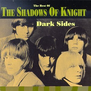 Dark Sides: The Best of the Shadows of Knight (Best Of The Shadows Cd)