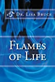 Flames of Life, Lisa Bruce, 1479717657