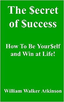 Book The Secret of Success: How to be Yourself, and Win at Life!