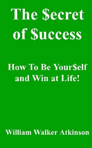 The Secret of Success: How to be Yourself, and Win at Life! pdf