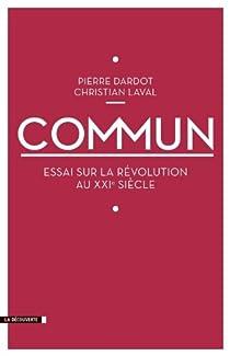 Commun : Essai sur la révolution au XXIè siècle par Dardot