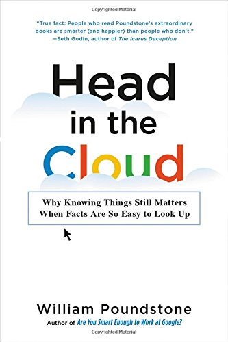 Head in the Cloud: Why Knowing Things Still Matters When Facts Are So Easy to Look Up by Little, Brown and Company