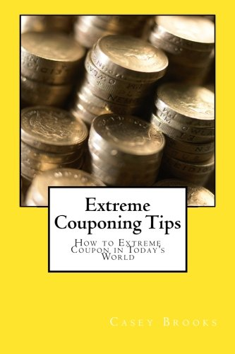 Extreme Couponing Tips: How to Extreme Coupon in Todays World