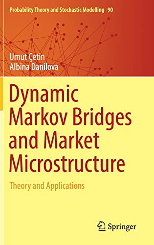 Dynamic Markov Bridges and Market Microstructure: Theory and Applications (Probability Theory and Stochastic Modelling)