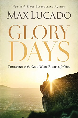 Glory Days: Trusting the God Who Fights for You