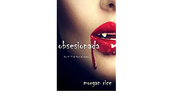 Amazon.com: Obsesionada (Libro # 12 Del Diario Del Vampiro) (Spanish Edition) eBook: Morgan Rice: Kindle Store