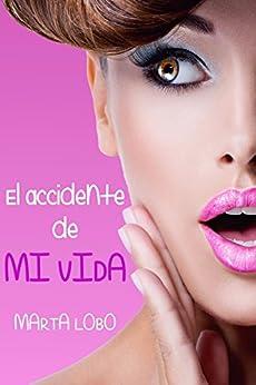 El accidente de mi vida (Spanish Edition) by [Lobo, Marta]