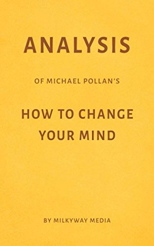 Analysis of Michael Pollan's How to Change Your Mind by Milkyway Media