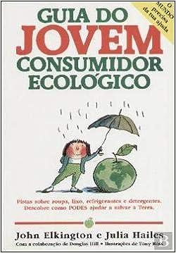 Guia do Jovem Consumidor Ecológico (Portuguese Edition): John Elkington e Júlia Hailes: 9789726622307: Amazon.com: Books