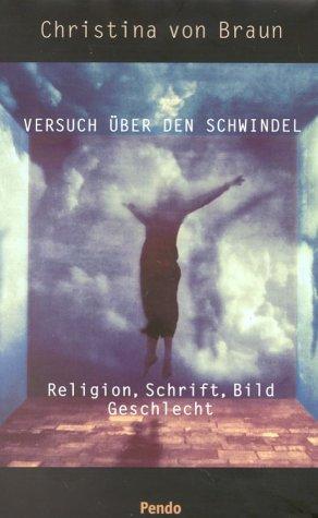 Versuch über den Schwindel. Religion, Schrift, Bild, Geschlecht