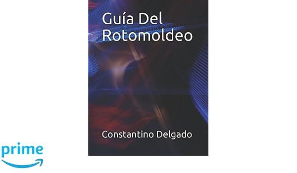 Guía Del Rotomoldeo (Spanish Edition): Ing Constantino Delgado: 9781976762642: Amazon.com: Books