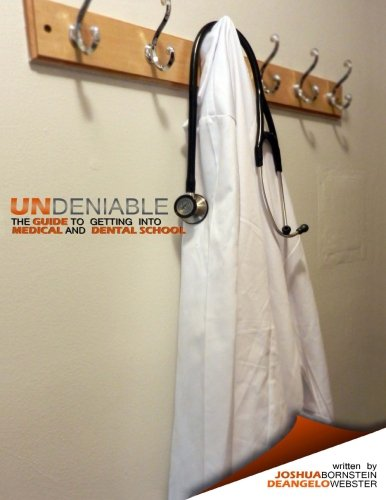 Undeniable: The Guide to Getting into Medical School or Dental School