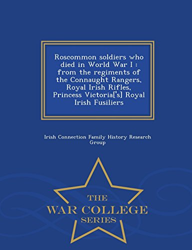 Roscommon soldiers who died in World War I: from the regiments of the Connaught Rangers, Royal Irish Rifles, Princess Vi