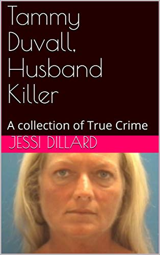 Duvall Collection - Tammy Duvall, Husband Killer: A collection of True Crime