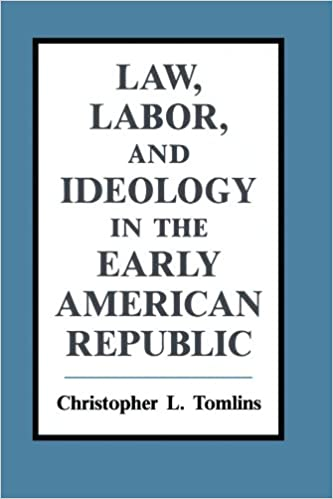 Law, Labor, and Ideology in the Early American Republic
