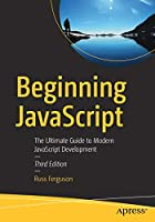 Beginning JavaScript: The Ultimate Guide to Modern JavaScript Development, 3rd Edition Front Cover