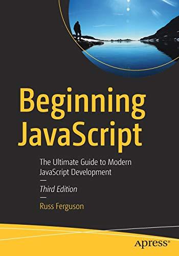 Beginning JavaScript: The Ultimate Guide to Modern JavaScript Development, 3rd Edition