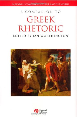 A Companion to Greek Rhetoric (Blackwell Companions to the Ancient World)