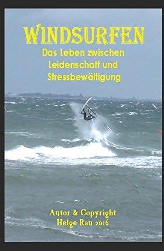 Windsurfen - Ein Leben zwischen Leidenschaft und Stressbewältigung Taschenbuch – 20. Mai 2017 Helge Rau Independently published 1521268436