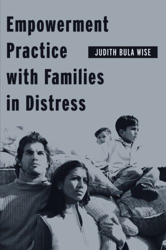 Empowerment Practice with Families in Distress (Empowering the Powerless: A Social Work Series)