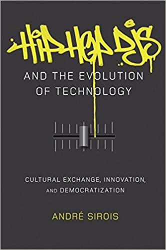Hip Hop DJs and the Evolution of Technology: Cultural Exchange, Innovation, and Democratization (Popular Culture and Everyday Life)