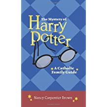 The Mystery of Harry Potter: A Catholic Family Guide