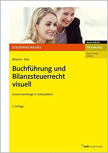 Buchführung und Bilanzsteuerrecht visuell: Zusammenhänge in Schaubildern (NWB-Steuerfachkurs - Trainingsprogramm)